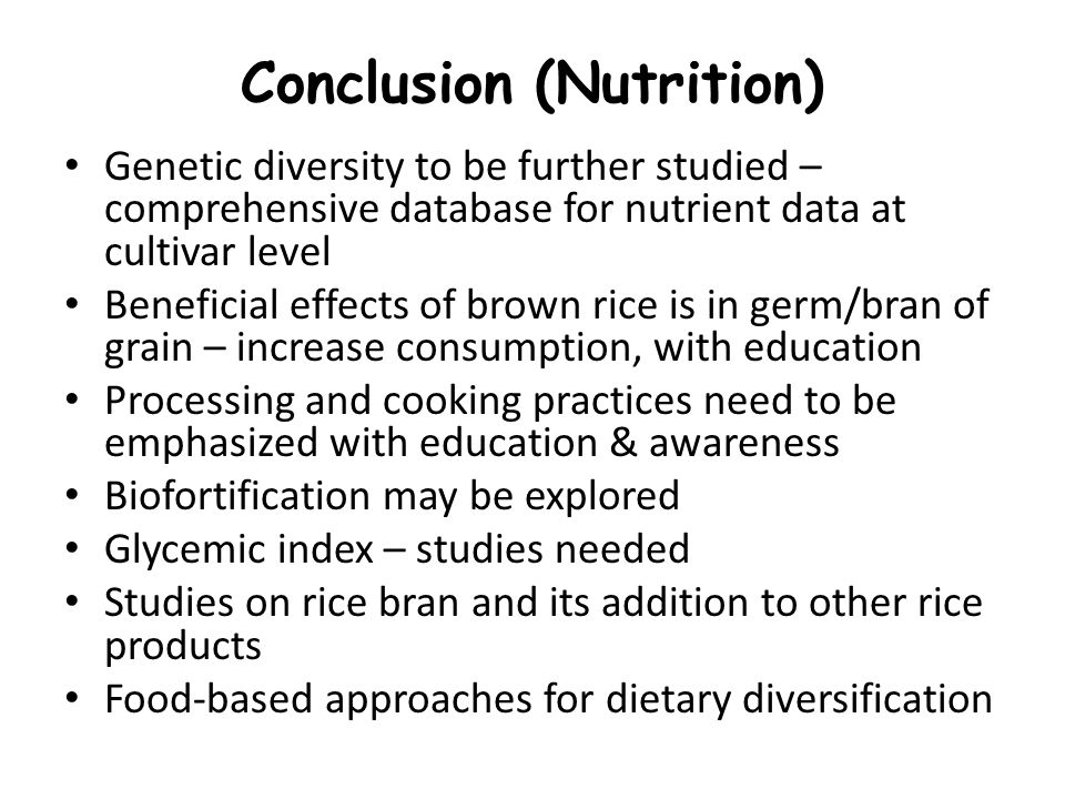 Conclusion (Nutrition) Genetic diversity to be further studied – comprehensive database for nutrient data at cultivar level Beneficial effects of brow