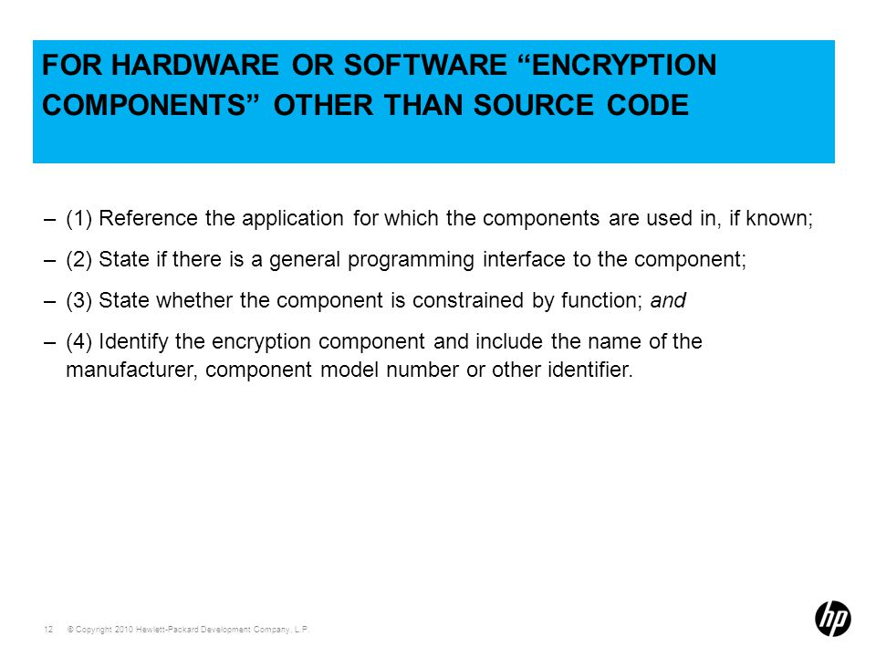 """© Copyright 2010 Hewlett-Packard Development Company, L.P. 12 FOR HARDWARE OR SOFTWARE """"ENCRYPTION COMPONENTS"""" OTHER THAN SOURCE CODE –(1) Reference t"""