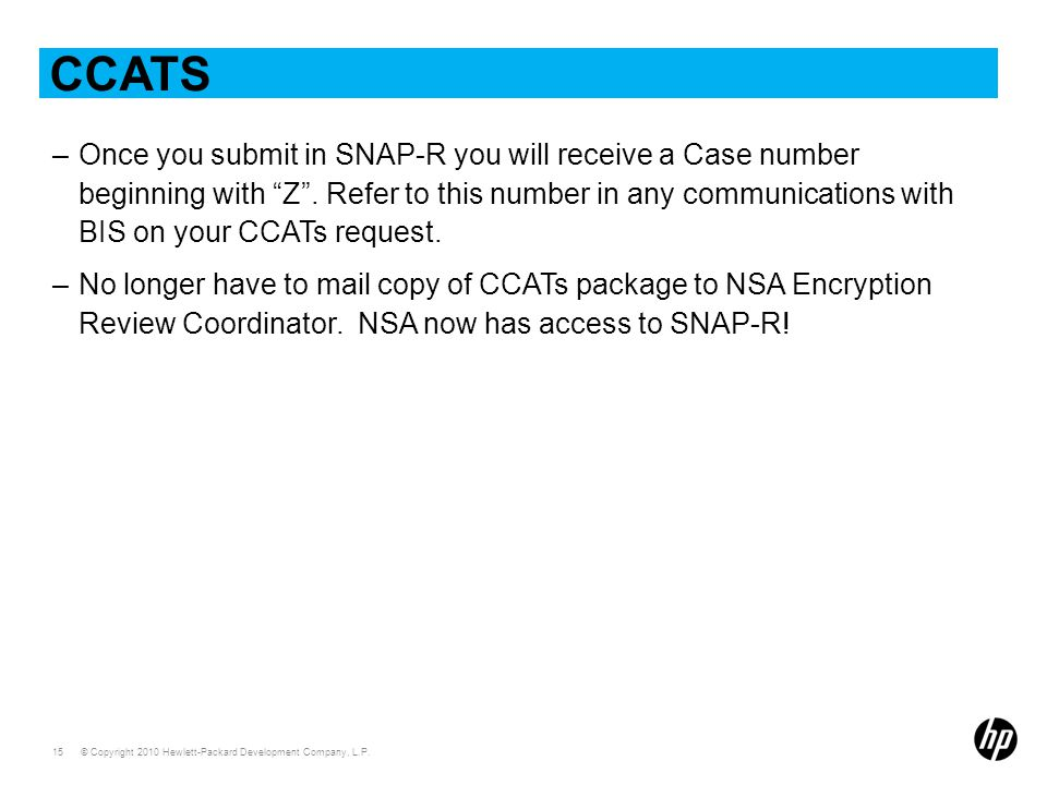 """© Copyright 2010 Hewlett-Packard Development Company, L.P. 15 CCATS –Once you submit in SNAP-R you will receive a Case number beginning with """"Z"""". Refe"""