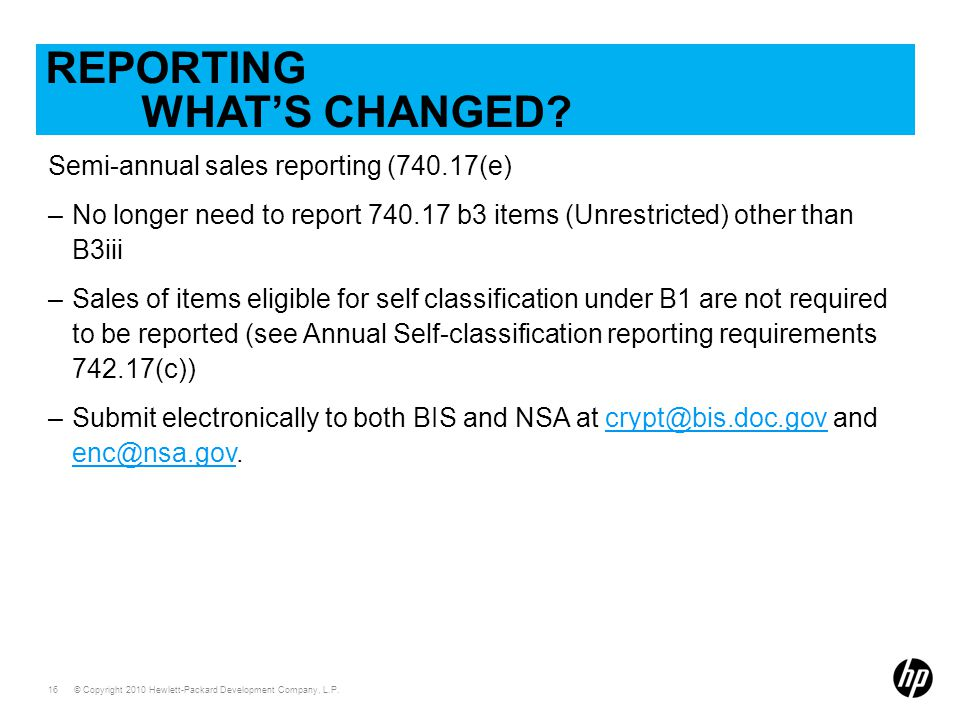 © Copyright 2010 Hewlett-Packard Development Company, L.P. 16 REPORTING WHAT'S CHANGED? Semi-annual sales reporting (740.17(e) –No longer need to repo