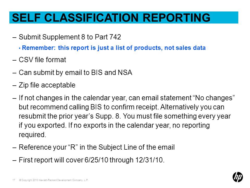 © Copyright 2010 Hewlett-Packard Development Company, L.P. 17 SELF CLASSIFICATION REPORTING –Submit Supplement 8 to Part 742 Remember: this report is