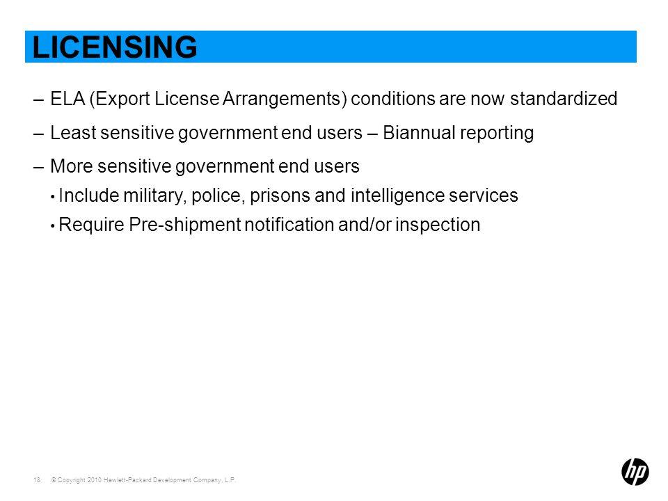 © Copyright 2010 Hewlett-Packard Development Company, L.P. 18 LICENSING –ELA (Export License Arrangements) conditions are now standardized –Least sens