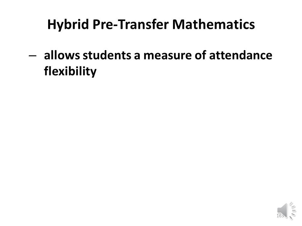 Hybrid Pre-Transfer Mathematics – allows students to avoid redundancy in the pre-transfer curriculum 162