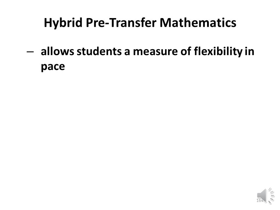 Hybrid Pre-Transfer Mathematics – allows students a measure of attendance flexibility 163