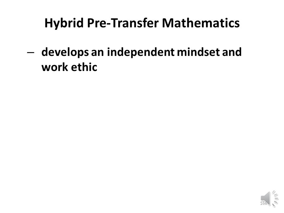 Hybrid Pre-Transfer Mathematics – allows students who have to drop during one semester to carry credit for completed modules forward into a future semester 165