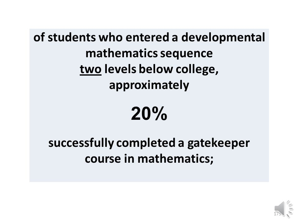 174 of students who entered a developmental mathematics sequence one level below college, approximately 27% successfully completed a gatekeeper course in mathematics;