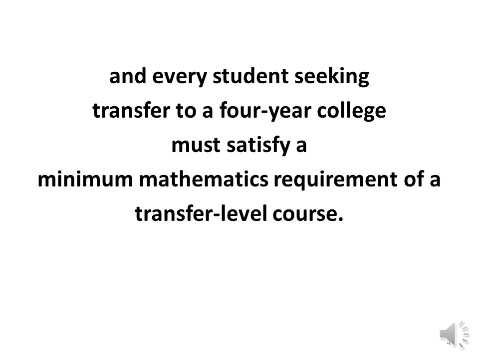 Every student seeking an AA or AS degree must satisfy a minimum mathematics requirement of intermediate algebra, 3