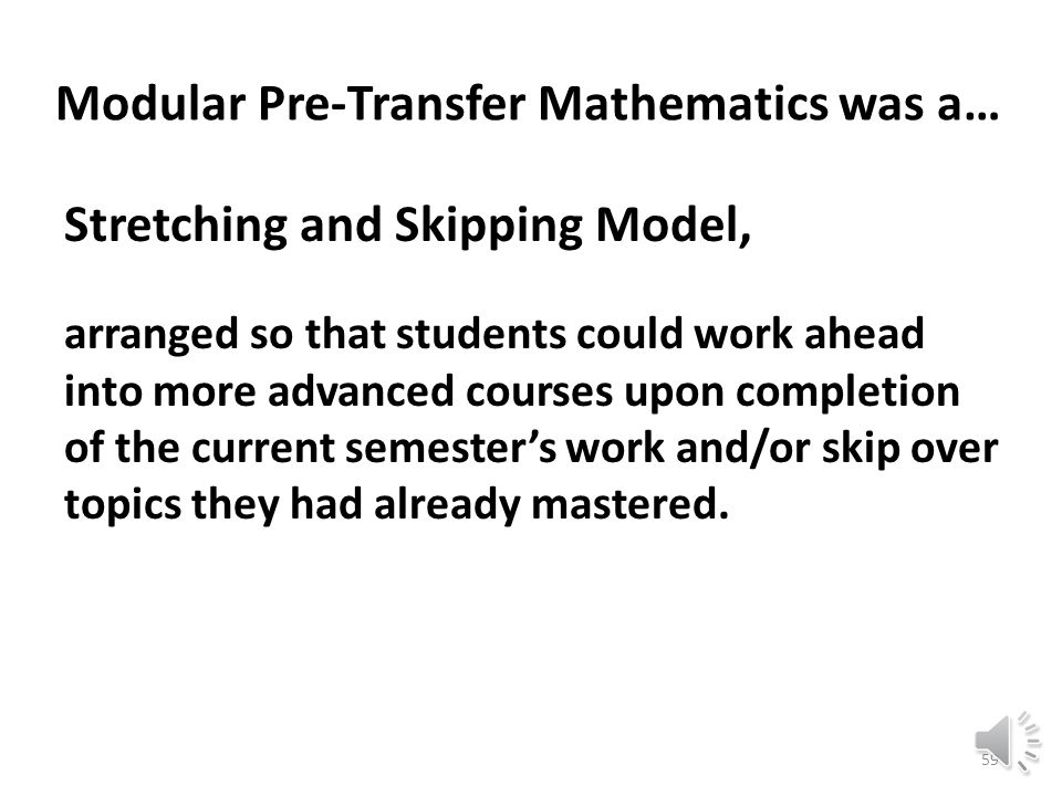 Modularization Model Students undertook small courses that felt manageable.