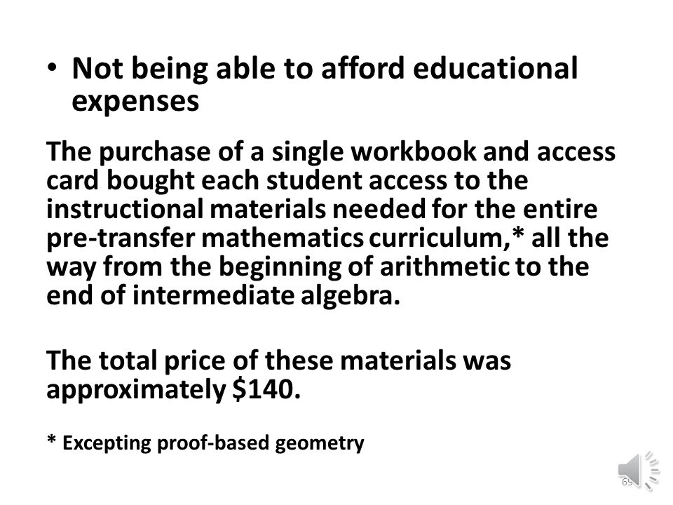 Not being able to afford educational expenses The modular system allowed students to enroll in one half-unit module at a time, thus enabling them to stretch payment for their mathematics courses across the semester.