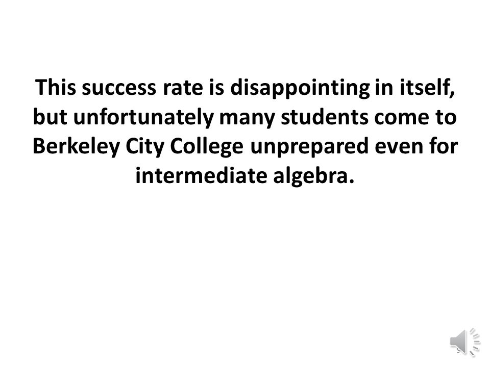According to district institutional research, during the past five years, intermediate algebra students at Berkeley City College have been succeeding at an average rate of approximately 62%.