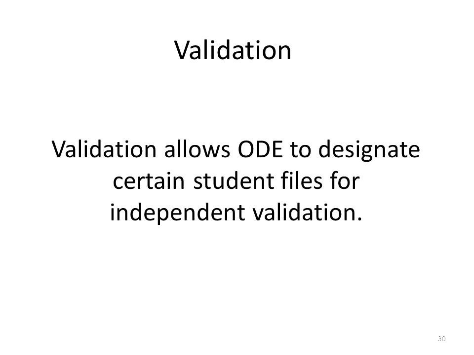 Validation Validation allows ODE to designate certain student files for independent validation. 30