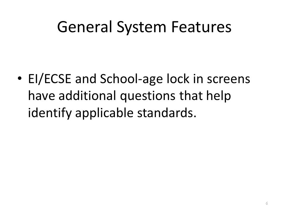 General System Features EI/ECSE and School-age lock in screens have additional questions that help identify applicable standards.