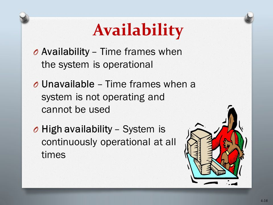 4-16 Availability O Availability – Time frames when the system is operational O Unavailable – Time frames when a system is not operating and cannot be