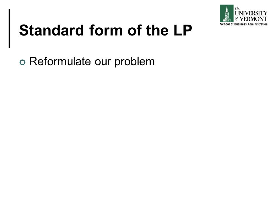Standard form of the LP Reformulate our problem