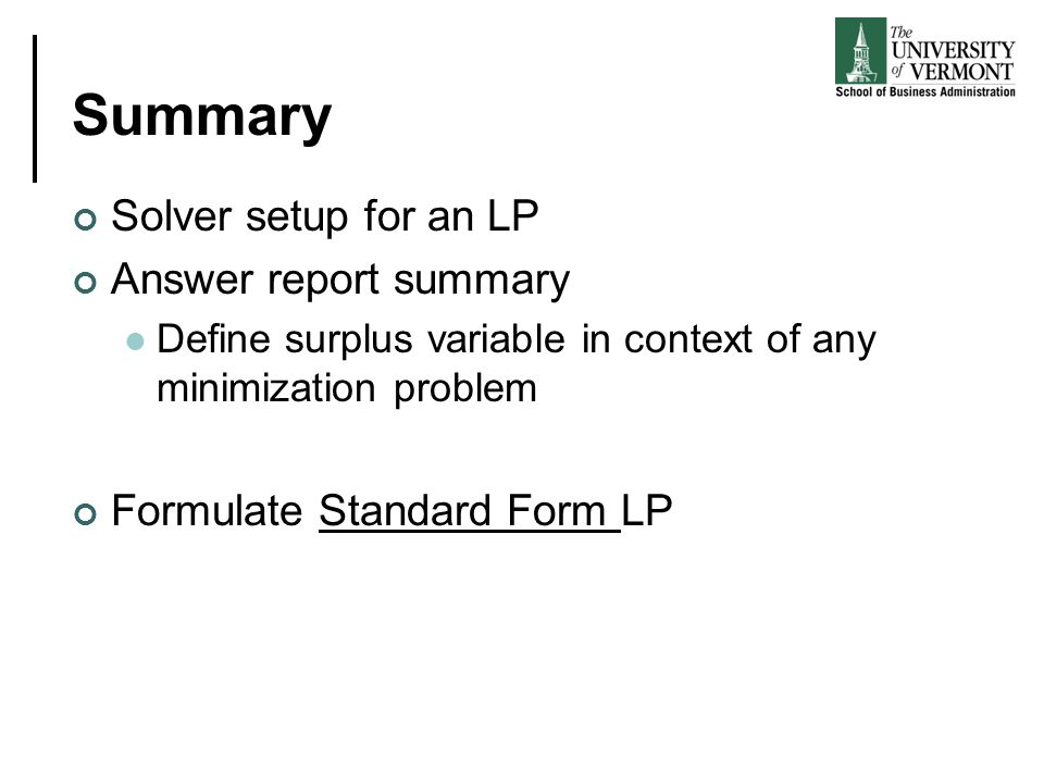 Summary Solver setup for an LP Answer report summary Define surplus variable in context of any minimization problem Formulate Standard Form LP