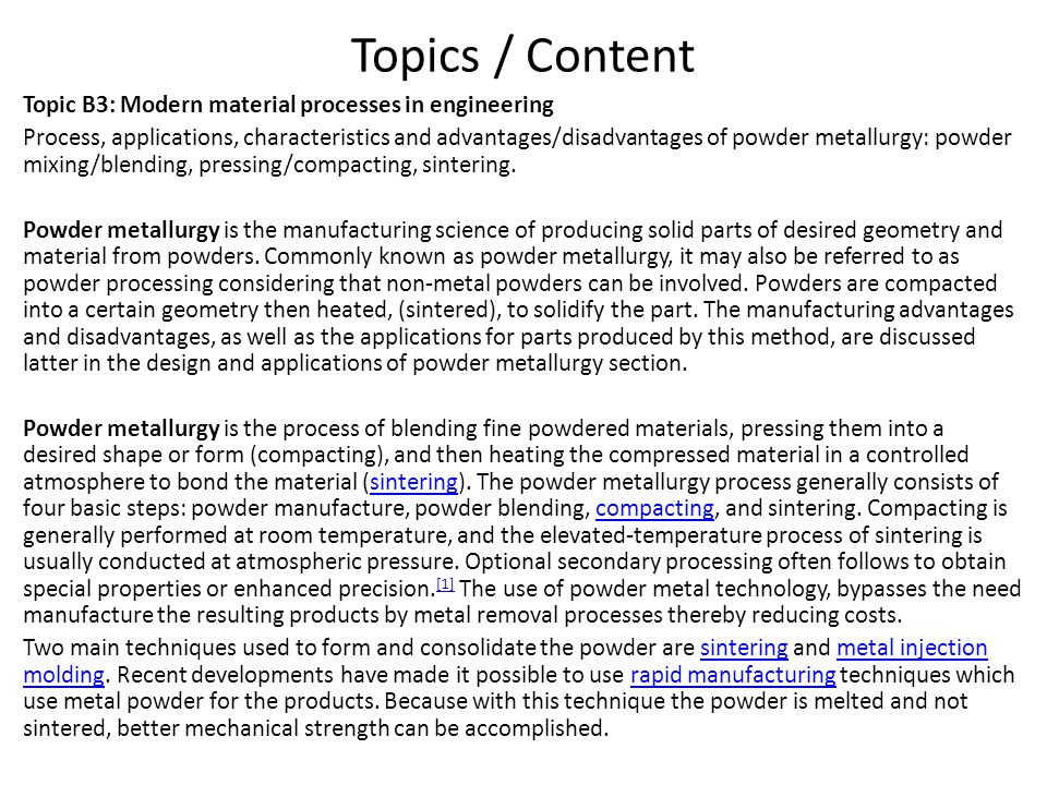 Topics / Content Topic B3: Modern material processes in engineering Process, applications, characteristics and advantages/disadvantages of powder meta