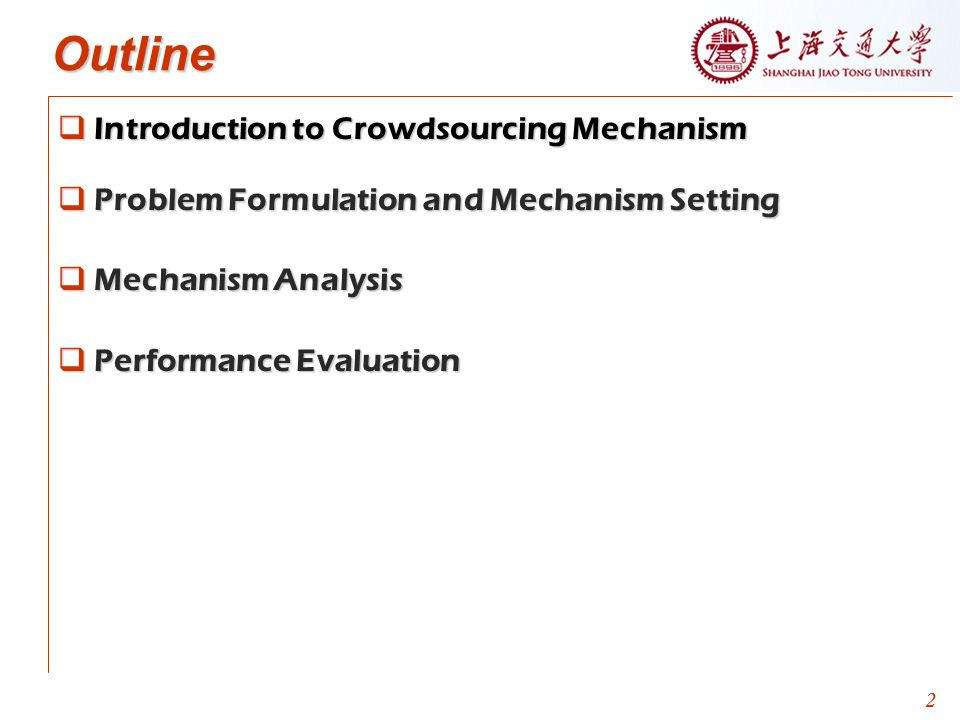 2 Outline Introduction to Crowdsourcing Mechanism Problem Formulation and Mechanism Setting Mechanism Analysis Performance Evaluation 2