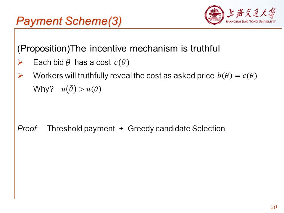 20 Payment Scheme(3) (Proposition)The incentive mechanism is truthful  Each bid has a cost  Workers will truthfully reveal the cost as asked price Why.