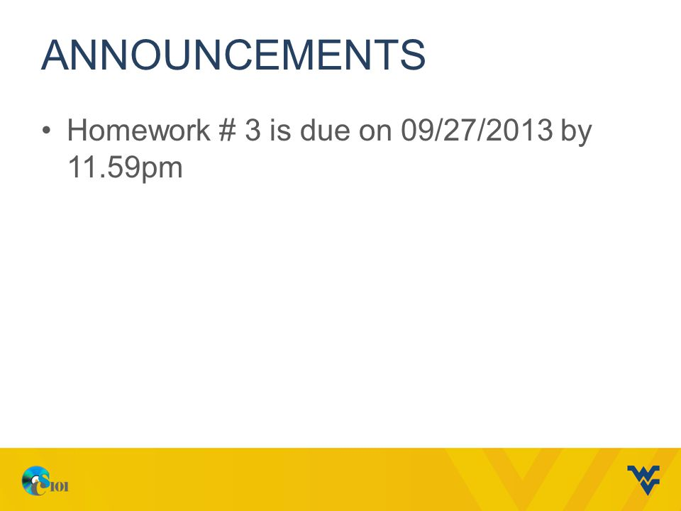 ANNOUNCEMENTS Homework # 3 is due on 09/27/2013 by 11.59pm