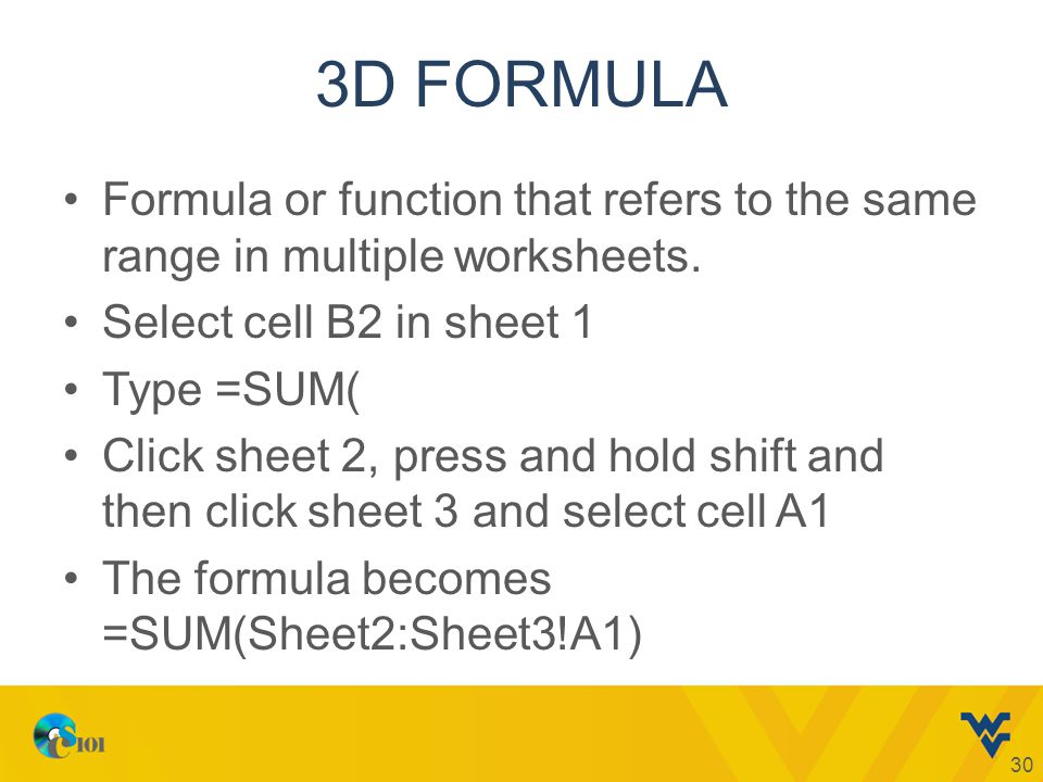 3D FORMULA Formula or function that refers to the same range in multiple worksheets.