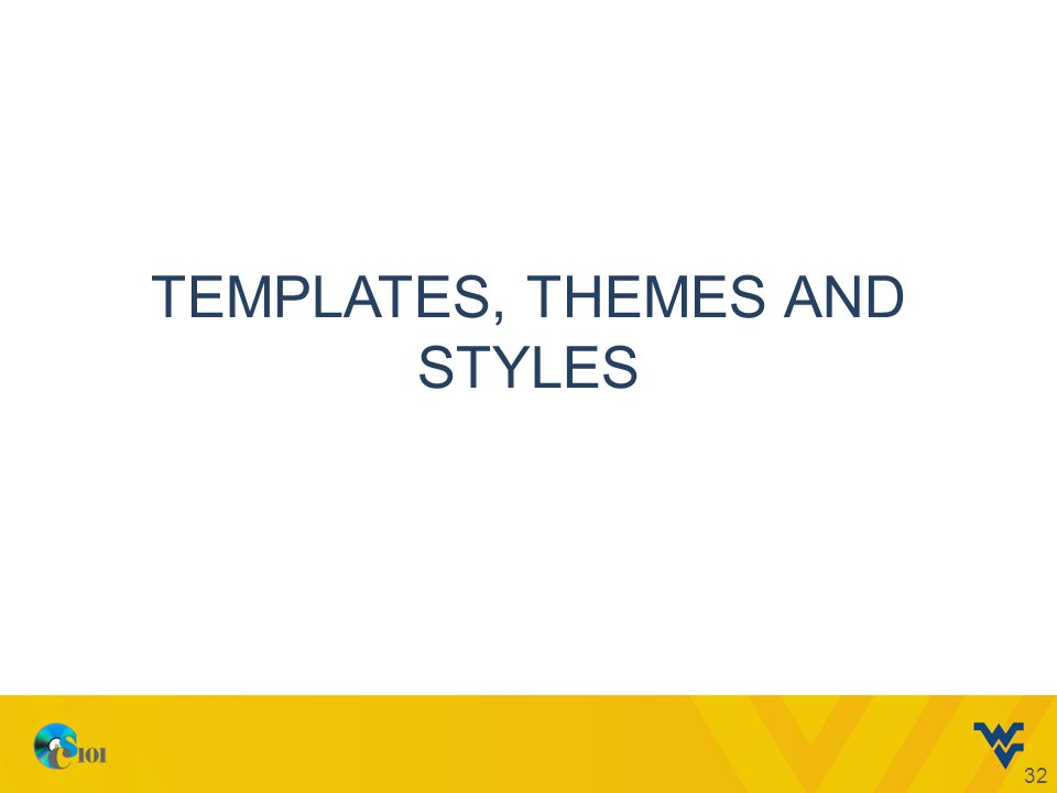 TEMPLATES, THEMES AND STYLES 32
