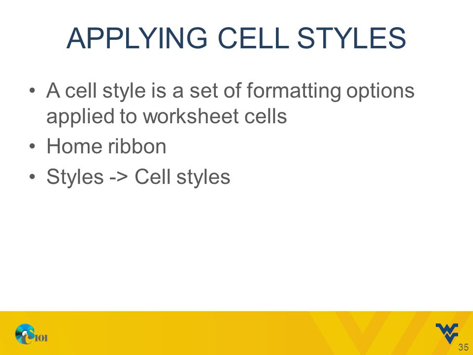 APPLYING CELL STYLES A cell style is a set of formatting options applied to worksheet cells Home ribbon Styles -> Cell styles 35