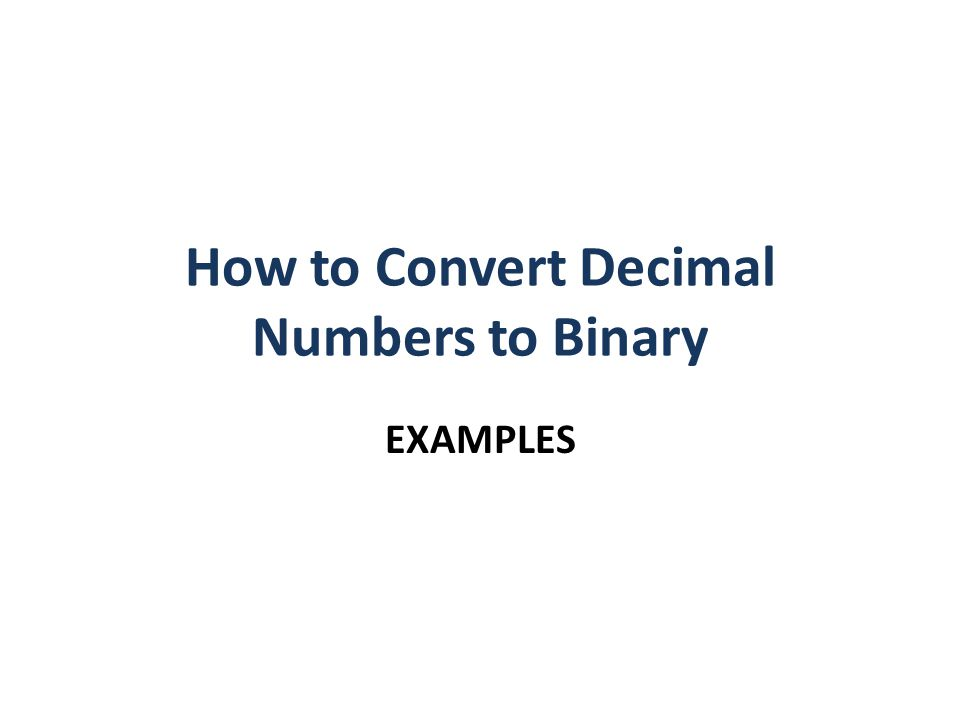 How to Convert Decimal Numbers to Binary EXAMPLES