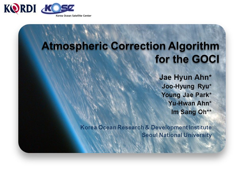 I n d e x _ 1.Introduction _ -Atmospheric Correction -Atmospheric Algorithms of the GOCI > Standard NASA Algorithm > SGCA > SSMM 2.Process of Atmospheric Correction _ -Standard NASA Algorithm -SGCA -SSMM 3.Result & Validation _ -Result -Validation 4.Conclusion _ Ocean Color