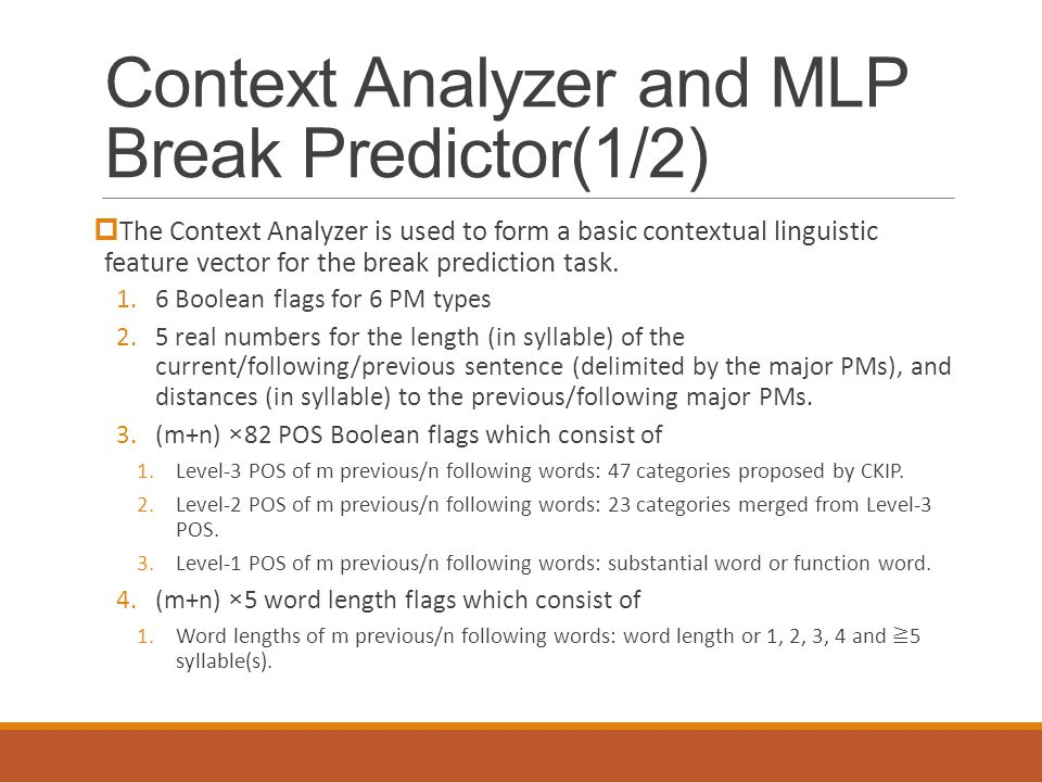 Context Analyzer and MLP Break Predictor(1/2)  The Context Analyzer is used to form a basic contextual linguistic feature vector for the break prediction task.