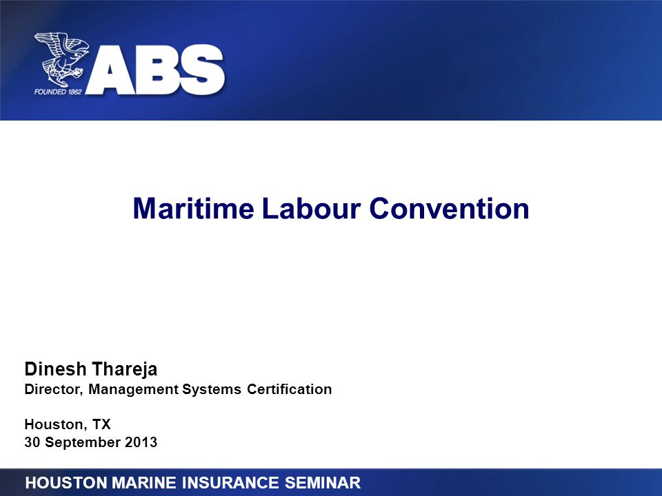 Title of Presentation Maritime Labour Convention HOUSTON MARINE INSURANCE SEMINAR Dinesh Thareja Director, Management Systems Certification Houston, T