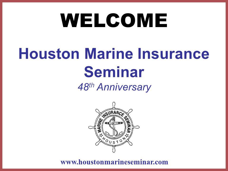 Houston Marine Insurance Seminar 48 th Anniversary WELCOME www.houstonmarineseminar.com
