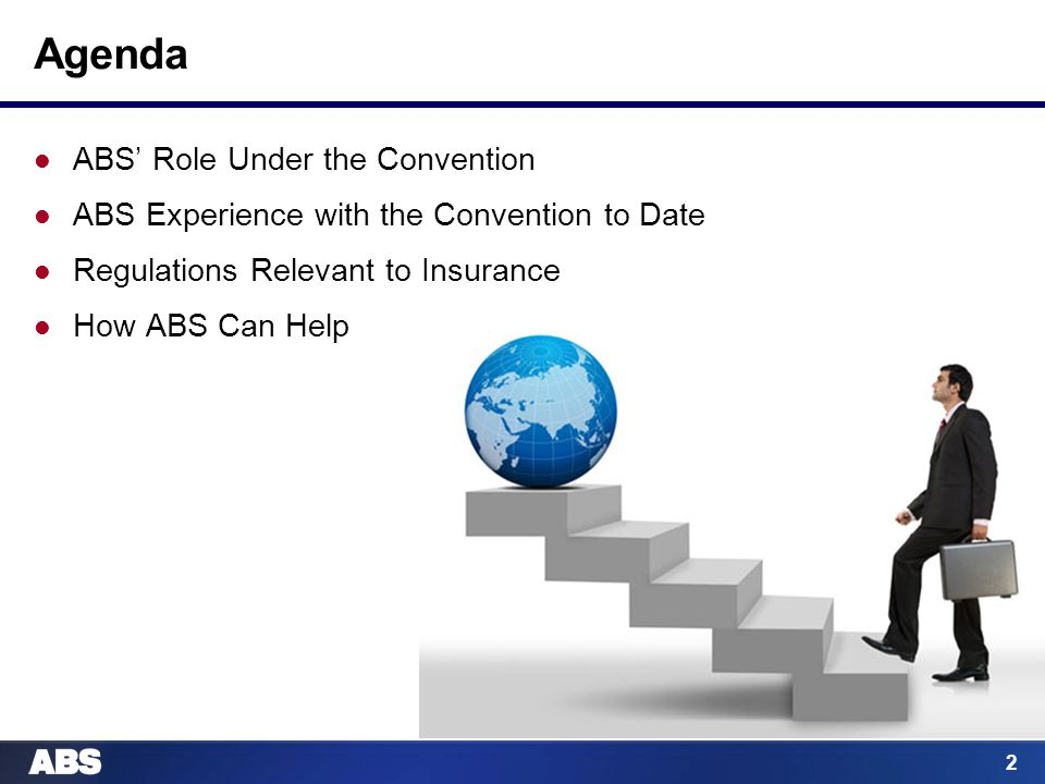 2 Agenda ABS' Role Under the Convention ABS Experience with the Convention to Date Regulations Relevant to Insurance How ABS Can Help