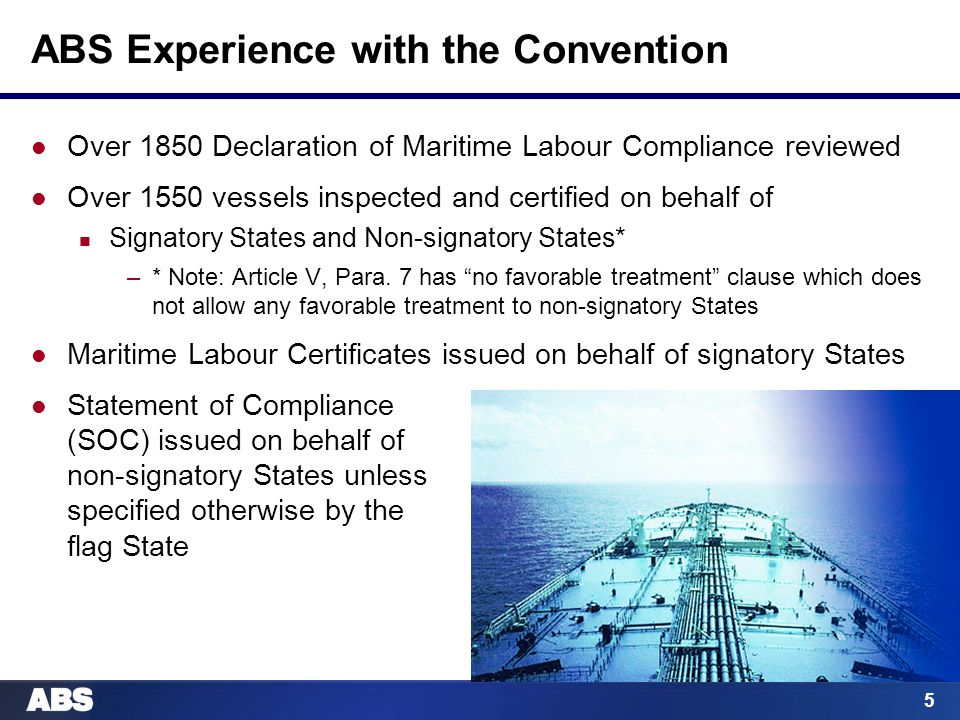 5 ABS Experience with the Convention Over 1850 Declaration of Maritime Labour Compliance reviewed Over 1550 vessels inspected and certified on behalf