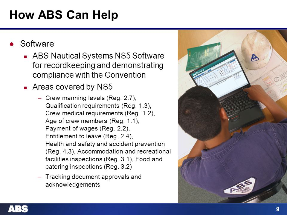 9 How ABS Can Help Software ABS Nautical Systems NS5 Software for recordkeeping and demonstrating compliance with the Convention Areas covered by NS5