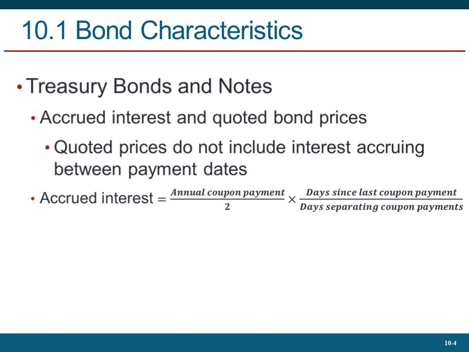 10-5 10.1 Bond Characteristics Corporate Bonds Call provisions on corporate bonds Callable bonds: May be repurchased by issuer at specified call price during call period Convertible bonds Allow bondholder to exchange bond for specified number of common stock shares