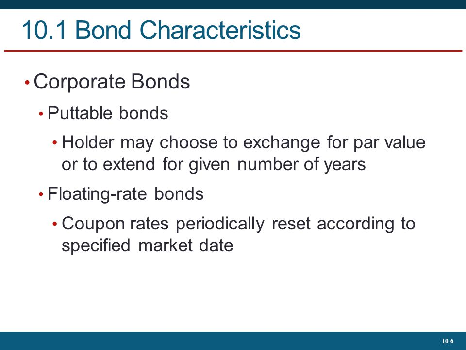 10-17 10.3 Bond Yields Yield to Call Calculated like yield to maturity Time until call replaces time until maturity; call price replaces par value Premium bonds more likely to be called than discount bonds