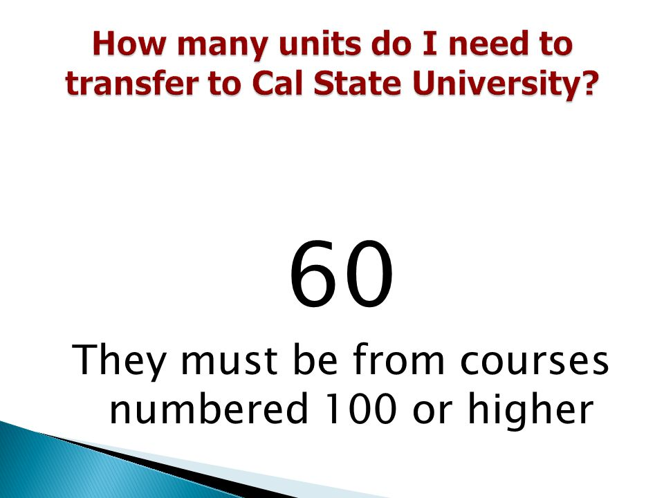 70 You can transfer with more than 70 community college units and receive course credit, it's just that the units won't count towards your bachelor's degree after 70.