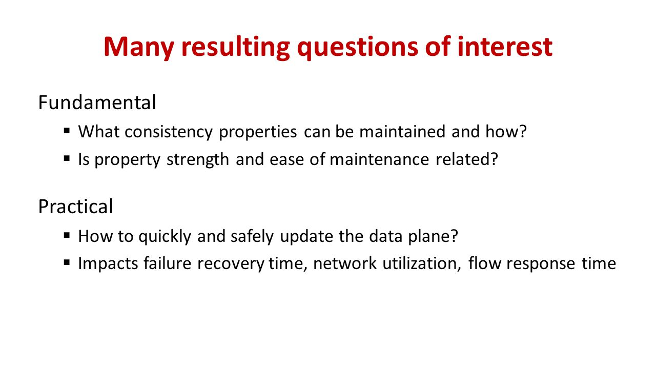 Many resulting questions of interest Fundamental  What consistency properties can be maintained and how.