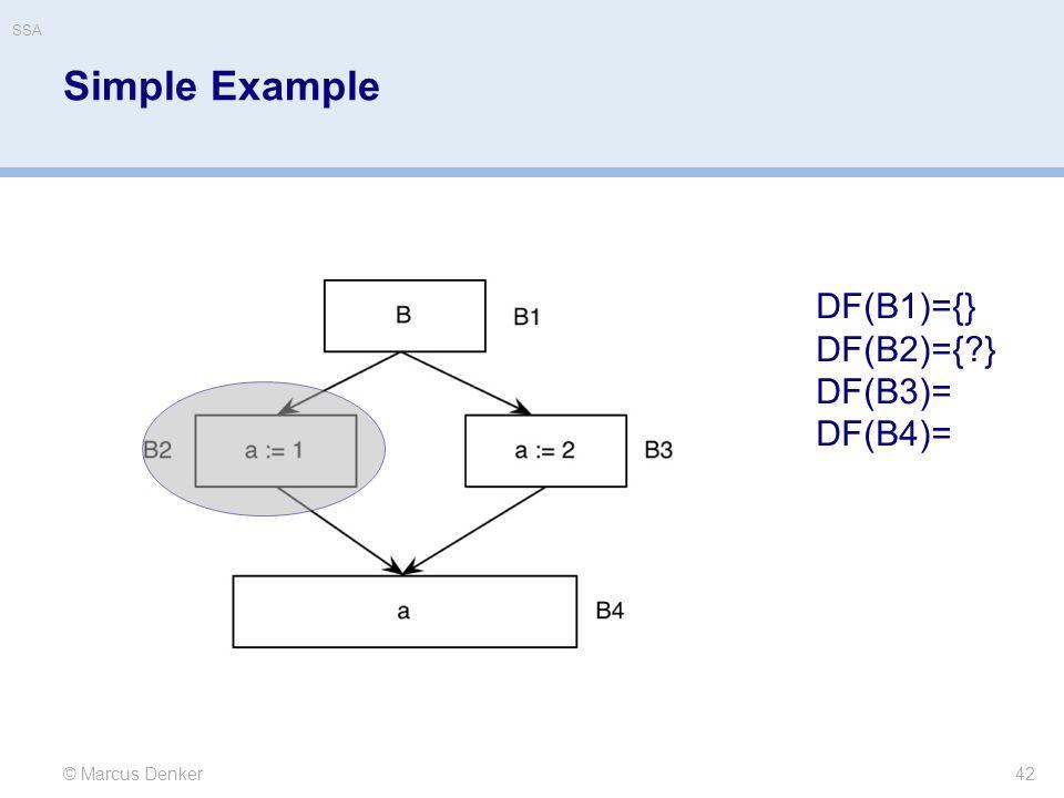 Simple Example 42 © Marcus Denker DF(B1)={} DF(B2)={?} DF(B3)= DF(B4)= SSA