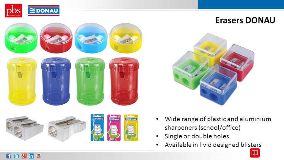 Erasers DONAU Wide range of plastic and aluminium sharpeners (school/office) Single or double holes Available in livid designed blisters
