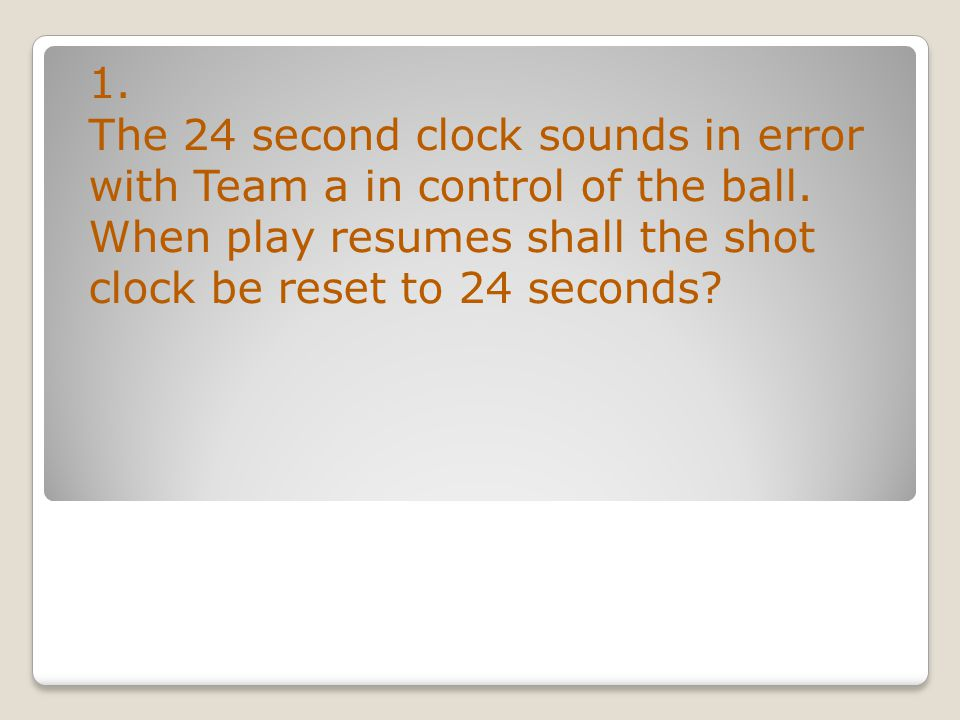 1. The 24 second clock sounds in error with Team a in control of the ball.