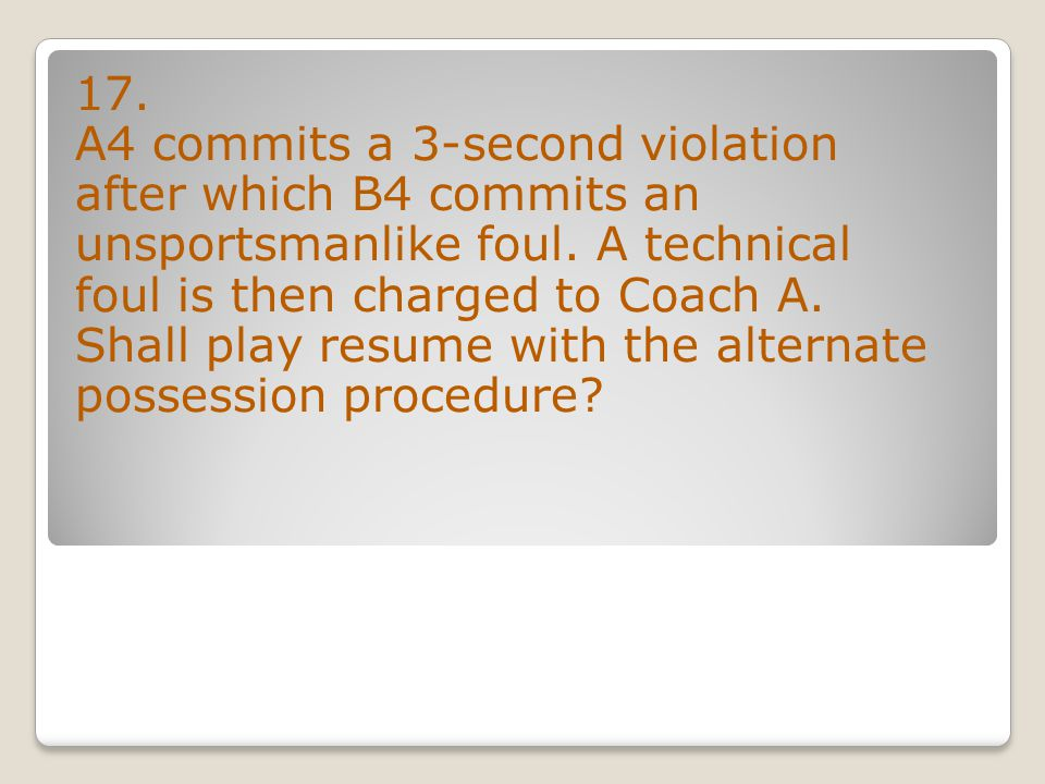 17. A4 commits a 3-second violation after which B4 commits an unsportsmanlike foul.