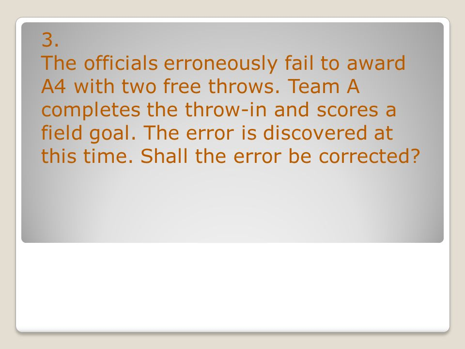 3. The officials erroneously fail to award A4 with two free throws.