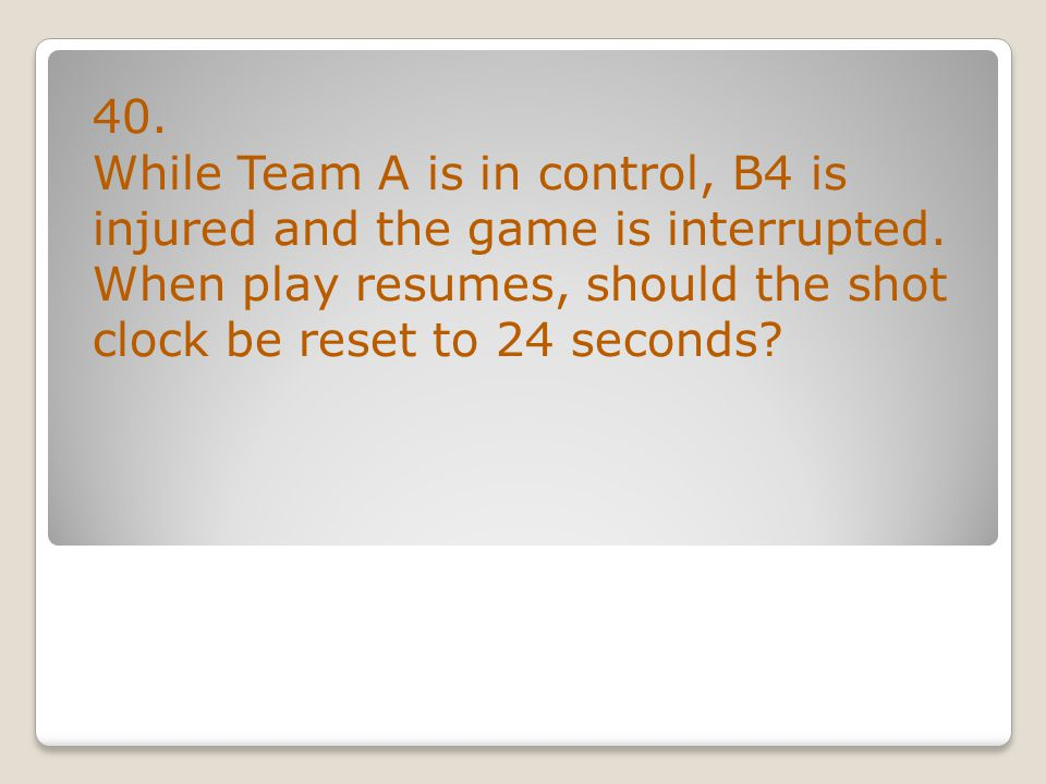 40. While Team A is in control, B4 is injured and the game is interrupted.