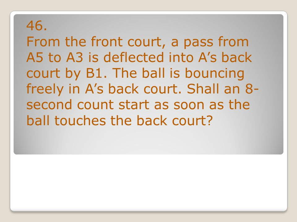 46. From the front court, a pass from A5 to A3 is deflected into A's back court by B1.