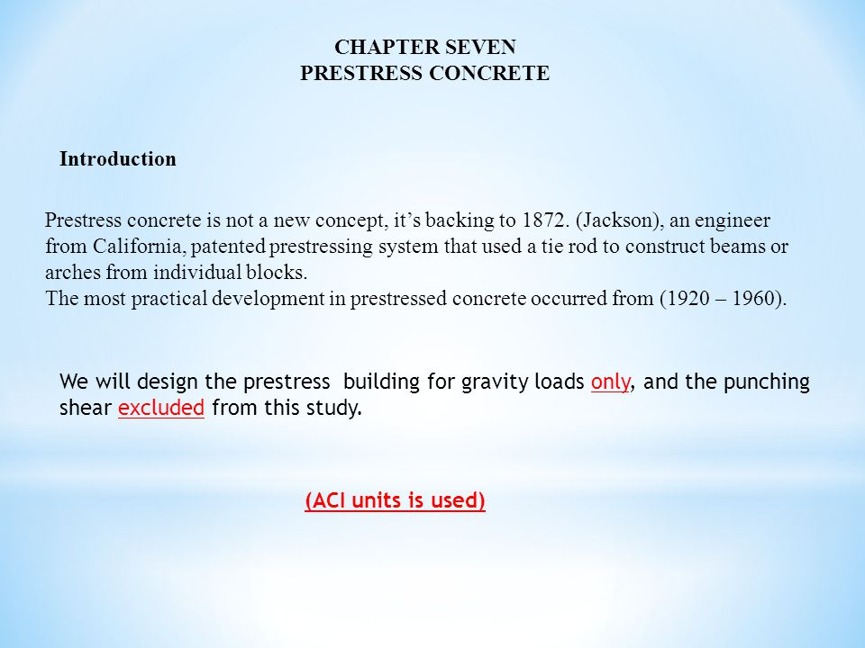 CHAPTER SEVEN PRESTRESS CONCRETE Prestress concrete is not a new concept, it's backing to 1872.