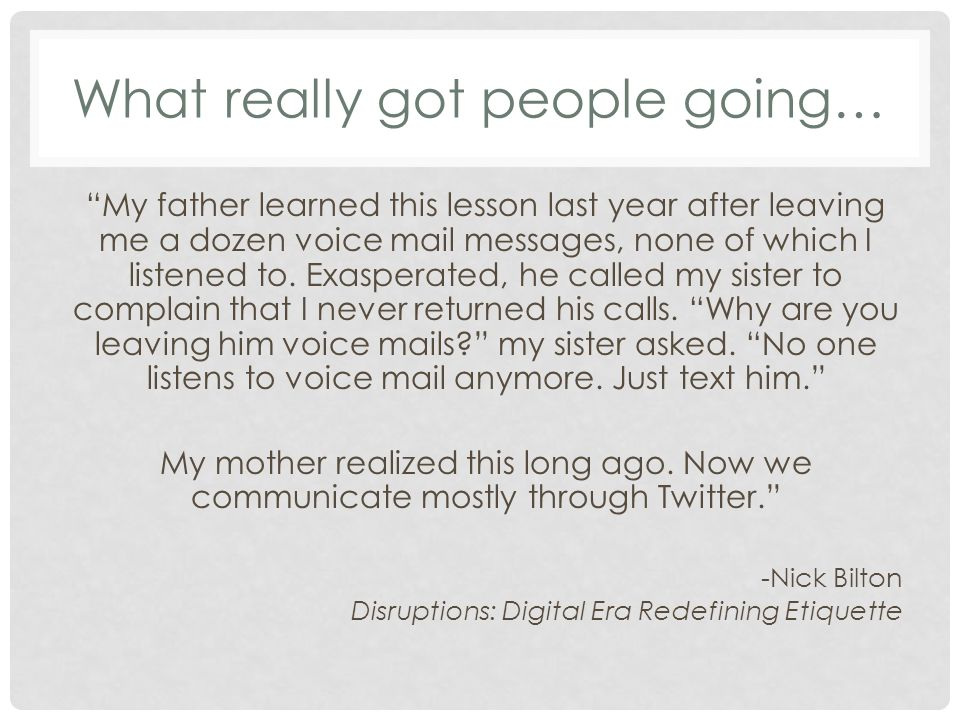 What really got people going… My father learned this lesson last year after leaving me a dozen voice mail messages, none of which I listened to.