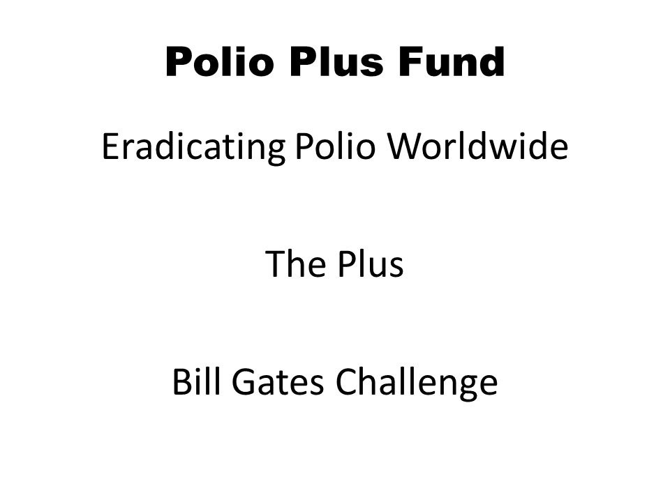 Polio Plus Fund Eradicating Polio Worldwide The Plus Bill Gates Challenge