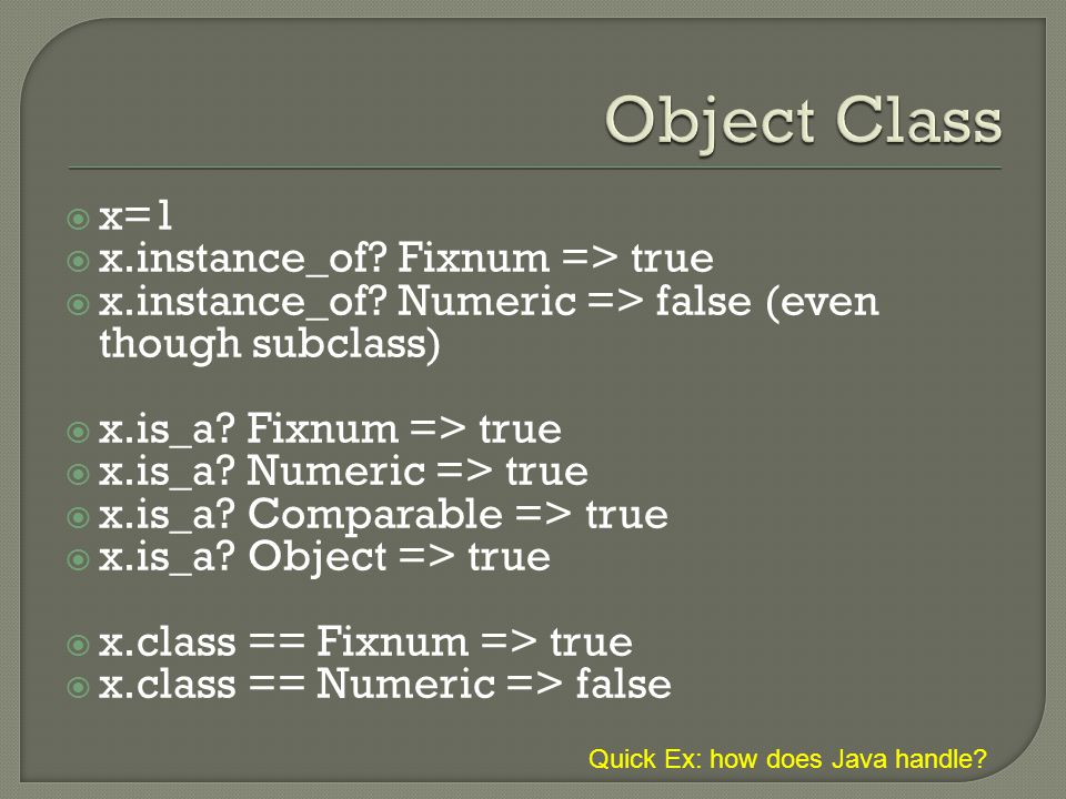  x=1  x.instance_of. Fixnum => true  x.instance_of.