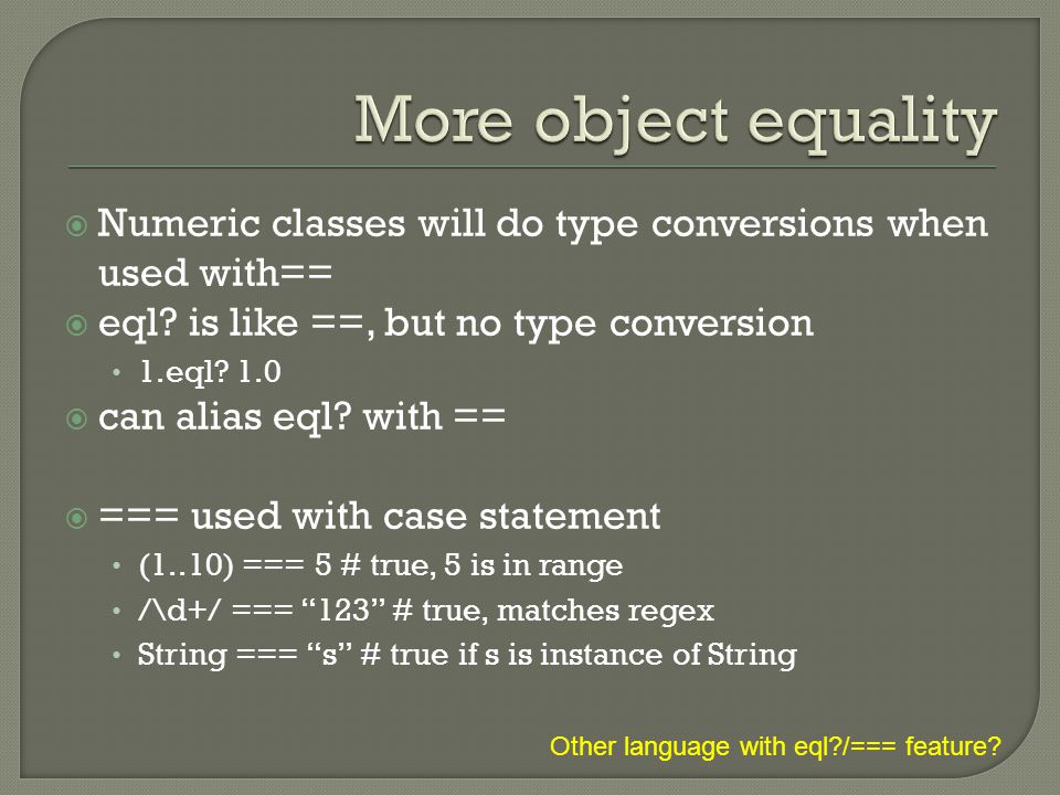  Numeric classes will do type conversions when used with==  eql.